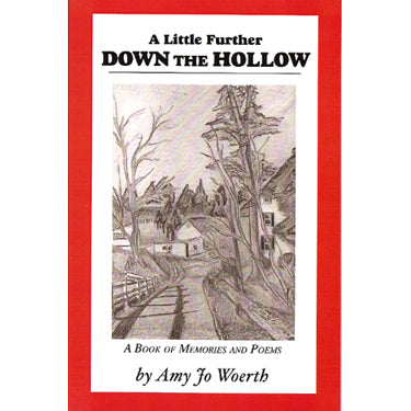 A Little Further Down the Hollow: A Book of Memories and Poems - Amy Jo Woerth