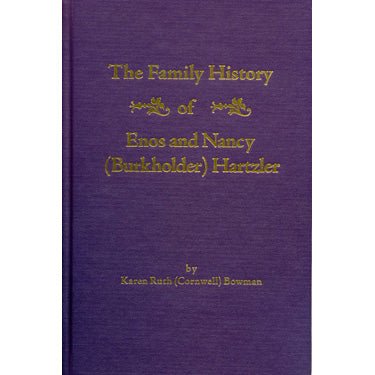 The Family History of Enos & Nancy (Burkholder) Hartzler - Karen Ruth (Cornwell) Bowman