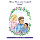 Mom, What Does Adopted Mean? - Christina Sue Martin