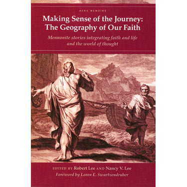 Making Sense of the Journey: The Geography of Our Faith - edited by Robert Lee and Nancy V. Lee