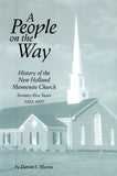 A People on the Way, Seventy-Five Years: History of the New Holland Mennonite Church, 1922-1997 - Darvin L. Martin