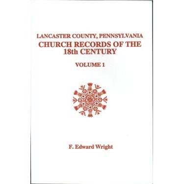 Lancaster Co., Pennsylvania, Church Records of the 18th Century, Vol. 1 - F. Edward Wright