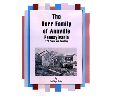 The Herr Family of Annville, Pennsylvania: 220 Years and Counting - Lori Unger Nalley