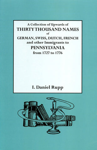 A Collection of Upwards of 30,000 Names of German, Swiss, Dutch, French, and Other Immigrants in Pennsylvania, From 1727 to 1776