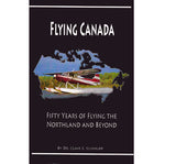 Flying Canada: Fifty Years of Flying the Northland and Beyond - Dr. Clair E. Schnupp