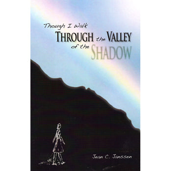 Though I Walk Through the Valley of the Shadow - Jean C. Janssen