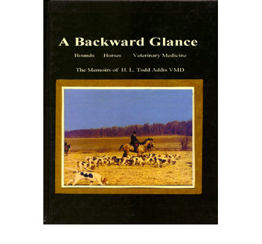 A Backward Glance: The Memoirs of H. L. Todd Addis, VMD - Dr. H. L. Todd Addis