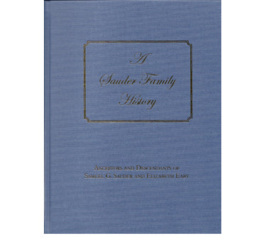 A Sauder Family History with Ancestors and Descendants of Samuel G. Sauder and Elizabeth Eaby - compiled by Mary Sauder Martin Zehr, Raymond Sauder Martin, Elizabeth Sauder Martin, and Joyce Elaine Weaver Stoner