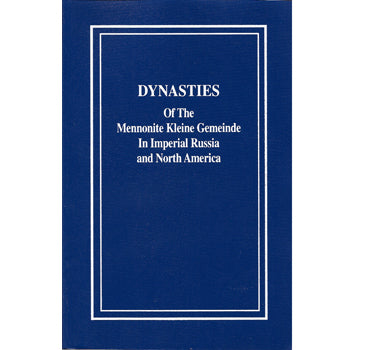 The Kleine Gemeinde Historical Series, Vol. 7: Dynasties of the Mennonite Kleine Gemeinde in Imperial Russia and North America - Delbert Plett