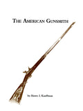 The American Gunsmith - Henry J. Kauffman