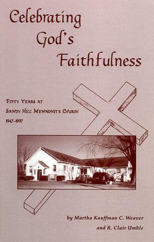 Celebrating God's Faithfulness: Fifty Years at Sandy Hill Mennonite Church, 1947-1997