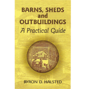 Barns, Sheds, and Outbuildings: A Practical Guide - Byron D. Halsted
