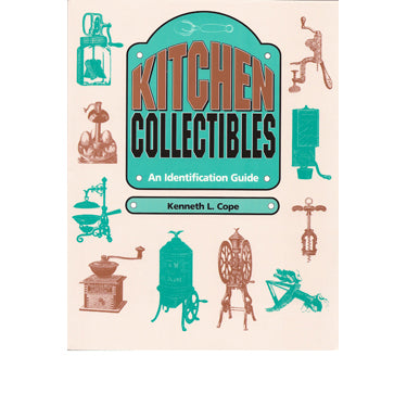 Kitchen Collectibles: An Identification Guide - Kenneth L. Cope