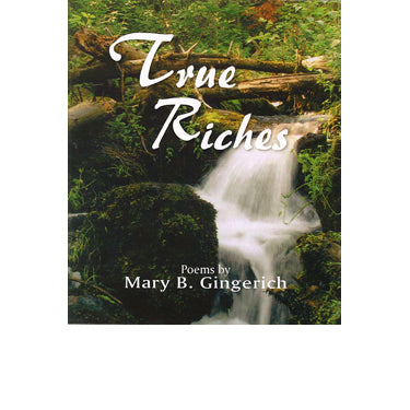 True Riches - Mary B. Gingerich