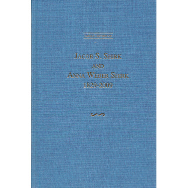 Family History of Jacob S. Shirk and Anna Weber Shirk, 1829-2009 - compiled by Alice Shirk