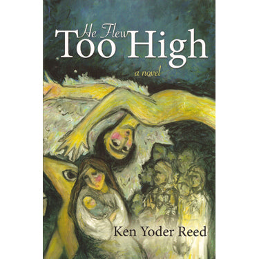 He Flew Too High - Ken Yoder Reed