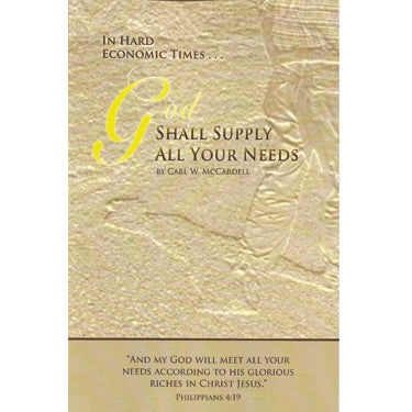 In Hard Economic Times . . . God Shall Supply All AYour Needs - Carl McCardell