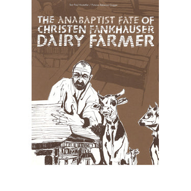 The Anabaptist Fate of Christen Fankhauser, Dairy Farmer - Paul Hostettler and Rebecca Gugger