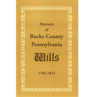 Abstracts of Bucks Co., Pennsylvania, Wills 1785-1825 - F. Edward Wright