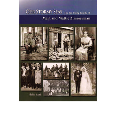 O'er Stormy Seas: The Far-Flung Family of Mart and Mattie Zimmerman - Philip Ruth