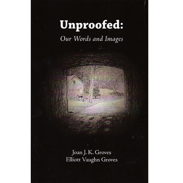 Unproofed: Our Words and Images - Joan J. K. Groves and Elliott Vaughn Groves