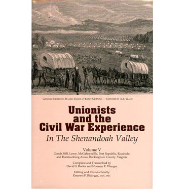 Unionists and the Civil War Experience in the Shenandoah Valley, Vol. V - David S. Rodes and Norman R. Wenger