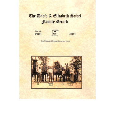 The David & Elizabeth Seibel Family Record, 1908-2008 - compiled by Gerald Seibel