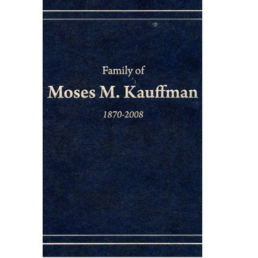 Family of Moses M. Kauffman, 1870-2008 - Ray Miller