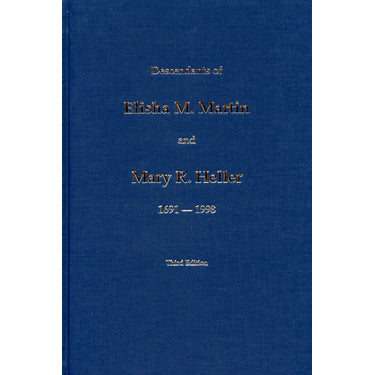 Descendants of Elisha M. Martin and Mary R. Heller, 1691-1998 - compiled by Titus W. Martin