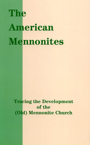 The American Mennonites: Tracing the Development of the (Old) Mennonite Church - the Publication Board of the Eastern Pennsylvania Mennonite Church