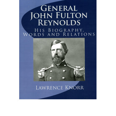 General John Fulton Reynolds: His Biography, Words, and Relations - compiled by Lawrence Knorr