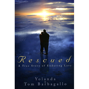 Rescued: A True Story of Enduring Love - Yolanda and Tom Barbagallo