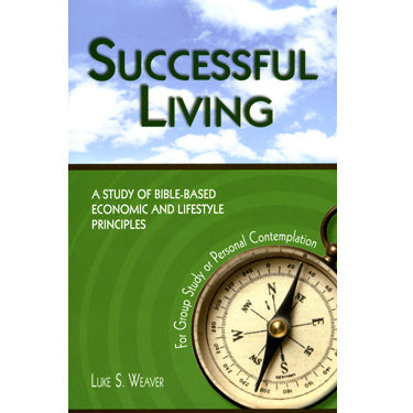 Successful Living: A Study of Bible-based Economics and Lifestyle Principles for Group Study or Personal Contemplation - Luke S. Weaver