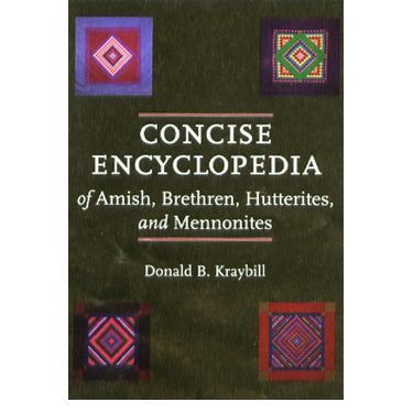 Concise Encyclopedia of Amish, Brethren, Hutterites, and Mennonites - Donald B. Kraybill