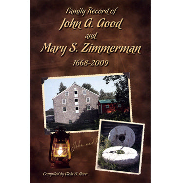Family Record of John G. Good and Mary S. Zimmerman, 1668-2009 - compiled by Viola G. Herr