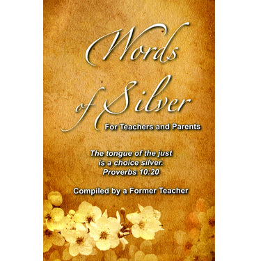 Words of Silver for Teachers and Parents - compiled by a former teacher