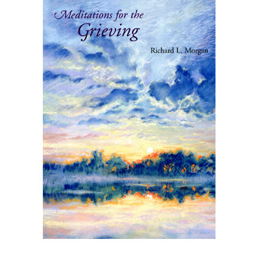 Meditations for the Grieving - Richard L. Morgan