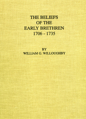The Beliefs of the Early Brethren, 1706-1735 - William G. Willoughby