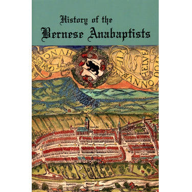History of the Bernese Anabaptists According to Documentation Presented by Ernst Muller, Minister in Langnau - trans. by John A. Gingerich