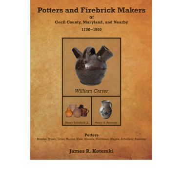 Potters and Firebrick Makers of Cecil Co., Maryland, and Nearby, 1750-1950 - James R. Koterski