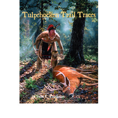 Tulpehocken Trail Traces - Steve E. Troutman