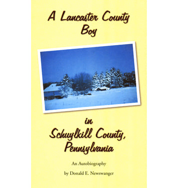 A Lancaster County Boy in Schuylkill County, Pennsylvania - Donald E. Newswanger