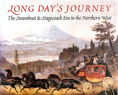 Long Day's Journey: The Steamboat and Stagecoach Era in the Northern West - Carlos Arnaldo Schwantes