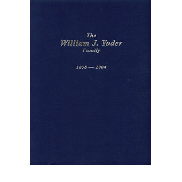 The William J. Yoder Family, 1858-2004 - compiled by Merle Christner