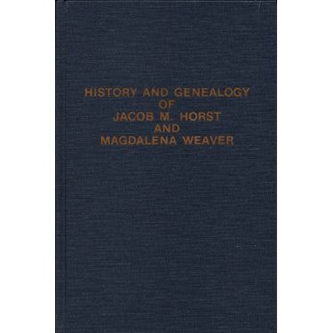 History and Genealogy of Jacob M. Horst and Magdalena Weaver - Carolyn Horst Brubaker