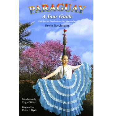 Paraguay, a Tour Guide: With Special Emphasis on the Mennonites - Erwin Boschmann