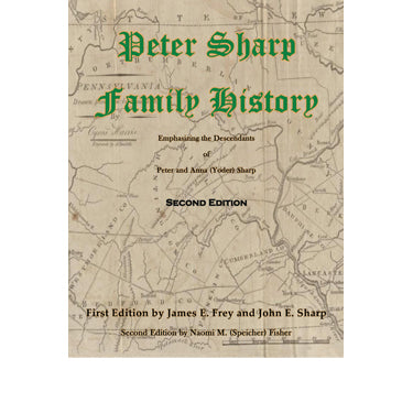 Peter Sharp Family History: Emphasizing the Descendants of Peter and Anna (Yoder) Sharp - Naomi M. (Speicher) Fisher