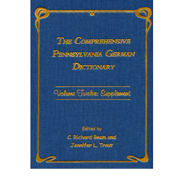 The Comprehensive Pennsylvania German Dictionary, Vol. Twelve: Supplement - edited by C. Richard Beam and Jennifer L. Trout