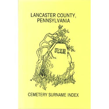 Lancaster Co., Pennsylvania, Cemetery Surname Index - compiled by Bob and Mary Closson