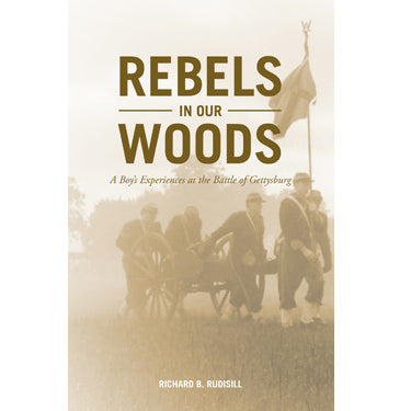 Rebels in Our Woods: A Boy's Experience at the Battle of Gettysburg - Richard B. Rudisill